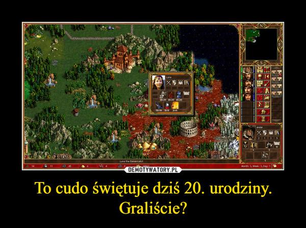 To cudo świętuje dziś 20. urodziny. Graliście? –
