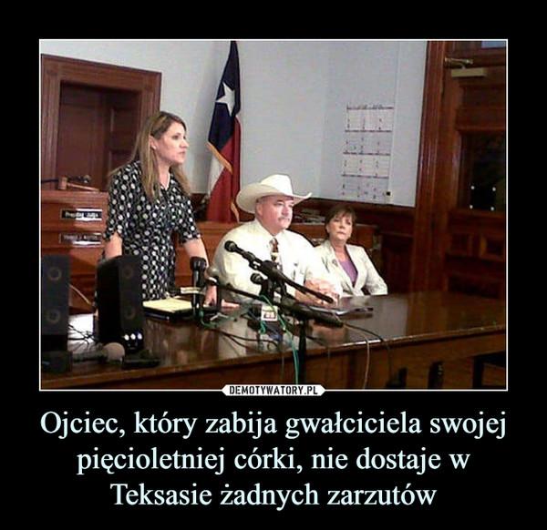 Ojciec, który zabija gwałciciela swojej pięcioletniej córki, nie dostaje w Teksasie żadnych zarzutów –