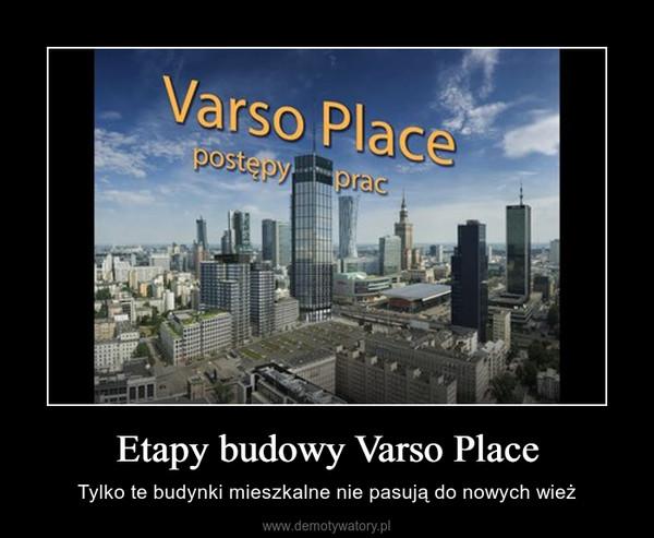 Etapy budowy Varso Place – Tylko te budynki mieszkalne nie pasują do nowych wież