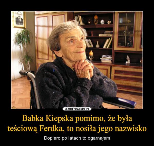 Babka Kiepska pomimo, że była teściową Ferdka, to nosiła jego nazwisko – Dopiero po latach to ogarnąłem