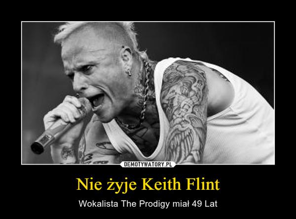 Nie żyje Keith Flint – Wokalista The Prodigy miał 49 Lat