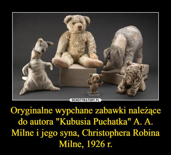 """Oryginalne wypchane zabawki należące do autora """"Kubusia Puchatka"""" A. A. Milne i jego syna, Christophera Robina Milne, 1926 r. –"""