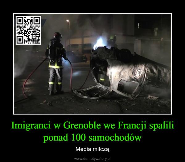 Imigranci w Grenoble we Francji spalili ponad 100 samochodów – Media milczą
