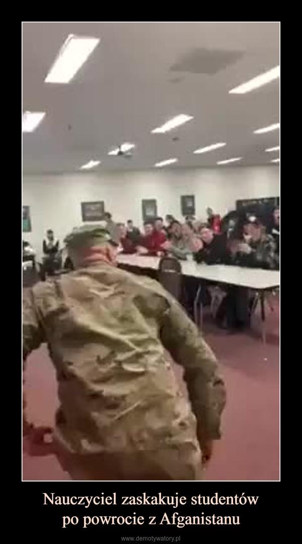 Nauczyciel zaskakuje studentówpo powrocie z Afganistanu –