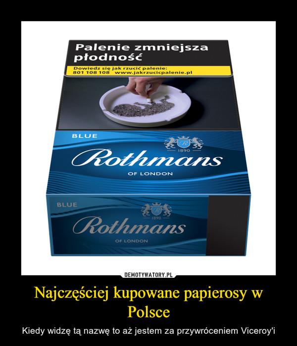 Najczęściej kupowane papierosy w Polsce – Kiedy widzę tą nazwę to aż jestem za przywróceniem Viceroy'i