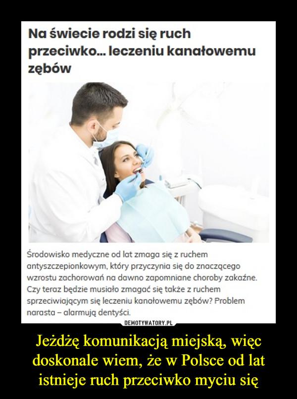 Jeżdżę komunikacją miejską, więc doskonale wiem, że w Polsce od lat istnieje ruch przeciwko myciu się –