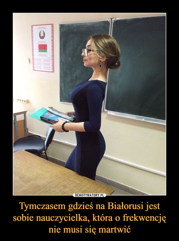 Tymczasem gdzieś na Białorusi jest sobie nauczycielka, która o frekwencję nie musi się martwić –