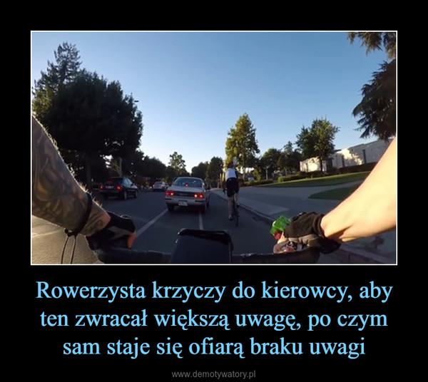 Rowerzysta krzyczy do kierowcy, aby ten zwracał większą uwagę, po czym sam staje się ofiarą braku uwagi –