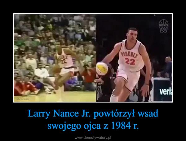 Larry Nance Jr. powtórzył wsadswojego ojca z 1984 r. –