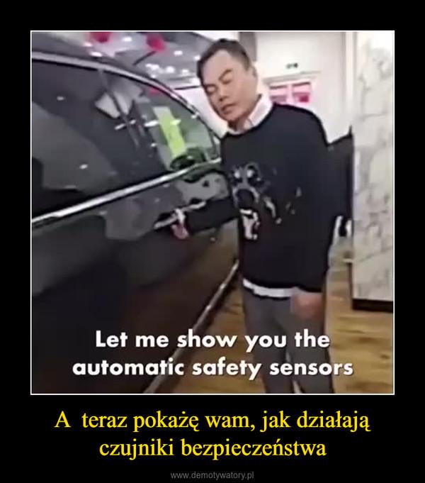 A  teraz pokażę wam, jak działają czujniki bezpieczeństwa –
