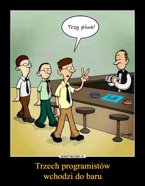 Trzech programistówwchodzi do baru –