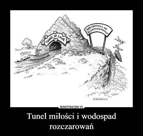 Tunel miłości i wodospad rozczarowań –