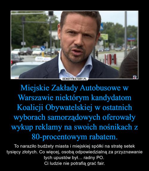 Miejskie Zakłady Autobusowe w Warszawie niektórym kandydatom Koalicji Obywatelskiej w ostatnich wyborach samorządowych oferowały wykup reklamy na swoich nośnikach z 80-procentowym rabatem.