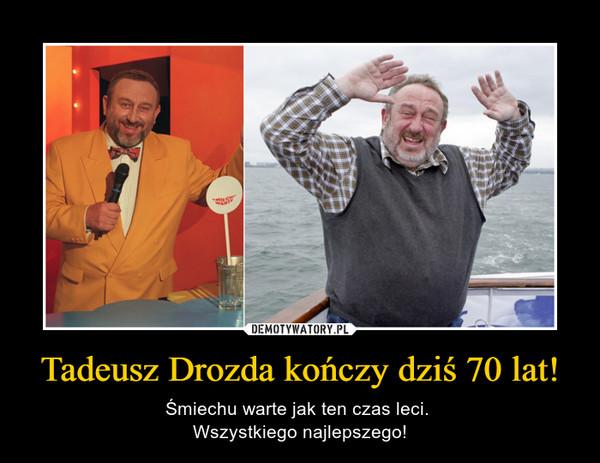 Tadeusz Drozda kończy dziś 70 lat! – Śmiechu warte jak ten czas leci. Wszystkiego najlepszego!