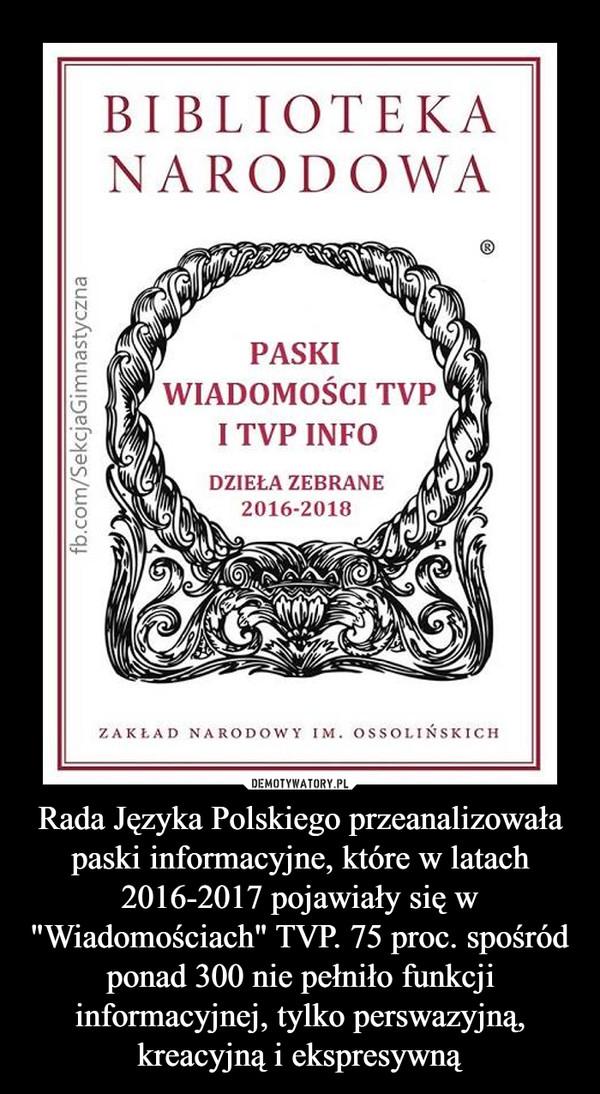 """Rada Języka Polskiego przeanalizowała paski informacyjne, które w latach 2016-2017 pojawiały się w """"Wiadomościach"""" TVP. 75 proc. spośród ponad 300 nie pełniło funkcji informacyjnej, tylko perswazyjną, kreacyjną i ekspresywną –"""