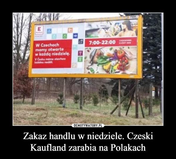 Zakaz handlu w niedziele. Czeski Kaufland zarabia na Polakach –