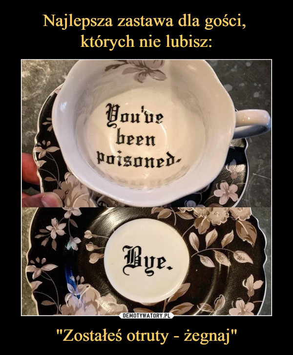 """Zostałeś otruty - żegnaj"" –  you've been poisonedbye"