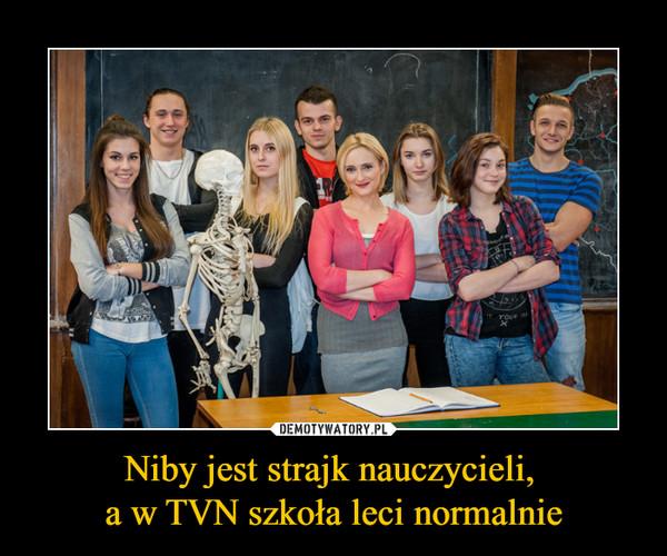 Niby jest strajk nauczycieli, a w TVN szkoła leci normalnie –