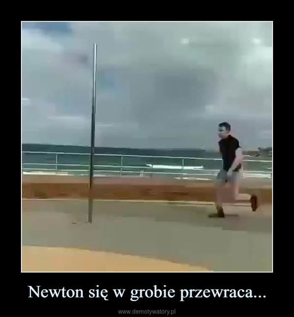Newton się w grobie przewraca... –