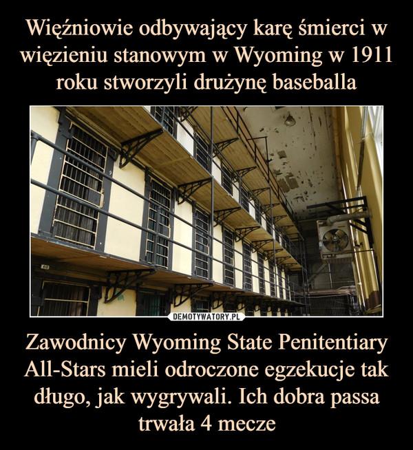 Zawodnicy Wyoming State Penitentiary All-Stars mieli odroczone egzekucje tak długo, jak wygrywali. Ich dobra passa trwała 4 mecze –