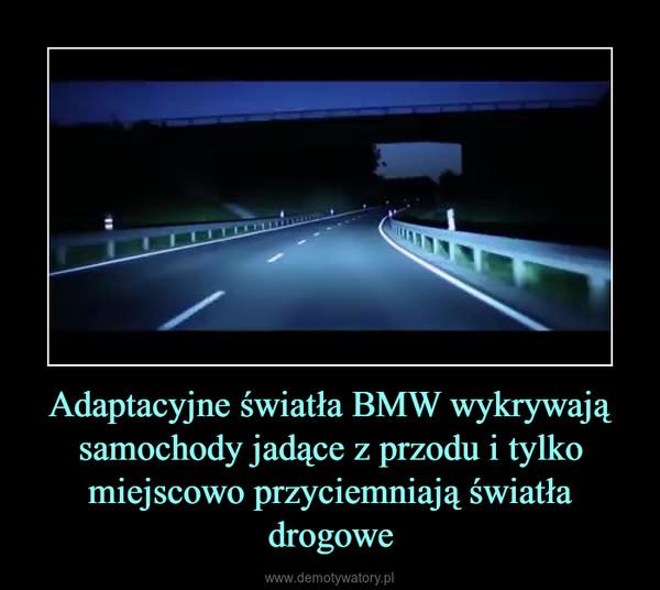 Adaptacyjne światła BMW wykrywają samochody jadące z przodu i tylko miejscowo przyciemniają światła drogowe –