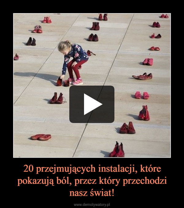 20 przejmujących instalacji, które pokazują ból, przez który przechodzi nasz świat! –