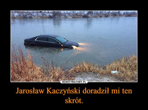 Jarosław Kaczyński doradził mi ten skrót.