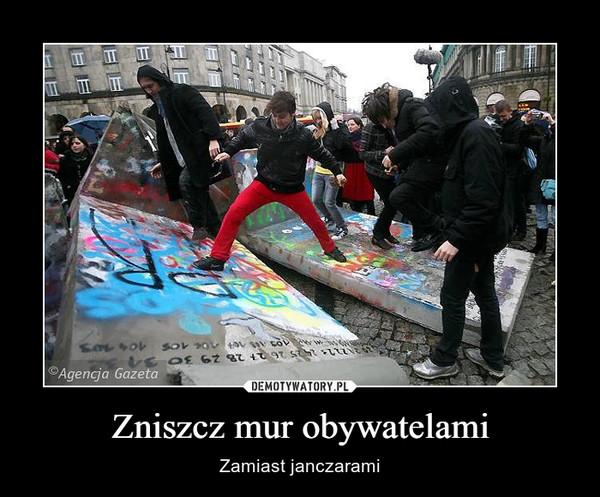 Zniszcz mur obywatelami – Zamiast janczarami