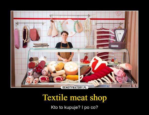 Textile meat shop – Kto to kupuje? I po co?