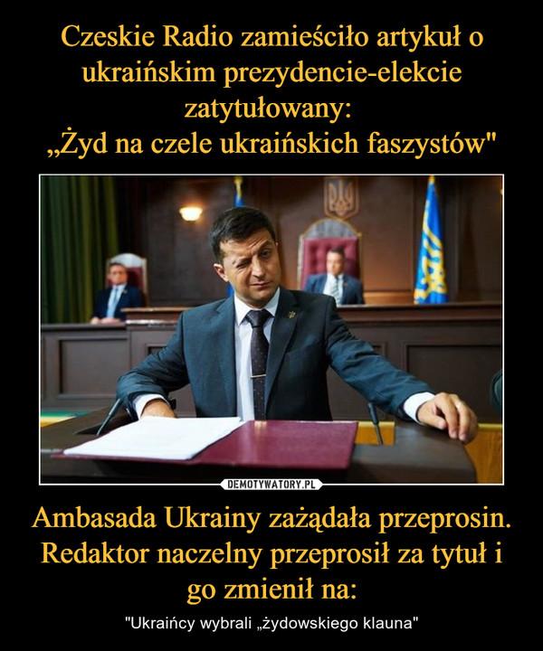 """Ambasada Ukrainy zażądała przeprosin. Redaktor naczelny przeprosił za tytuł i go zmienił na: – """"Ukraińcy wybrali """"żydowskiego klauna"""""""