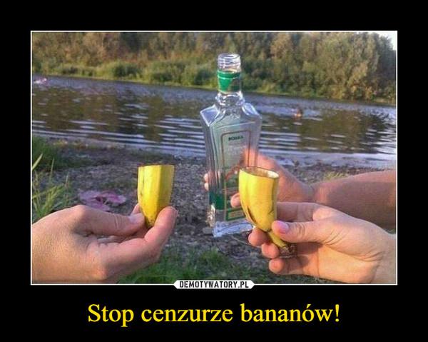 Stop cenzurze bananów! –