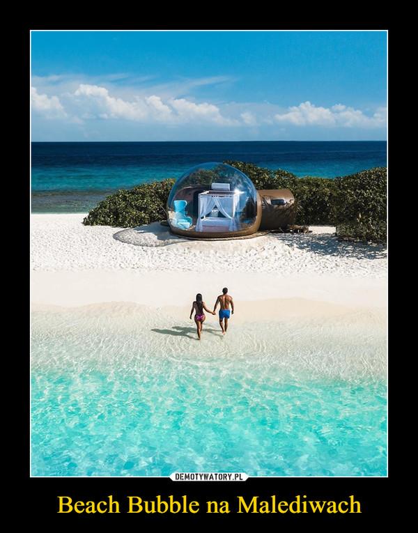 Beach Bubble na Malediwach –
