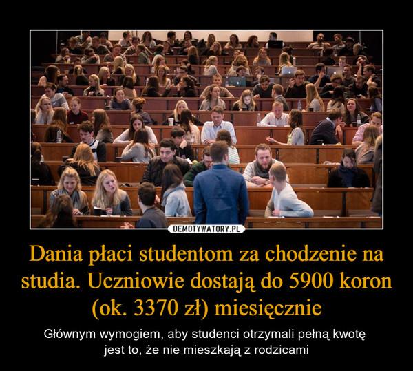 Dania płaci studentom za chodzenie na studia. Uczniowie dostają do 5900 koron (ok. 3370 zł) miesięcznie – Głównym wymogiem, aby studenci otrzymali pełną kwotę jest to, że nie mieszkają z rodzicami