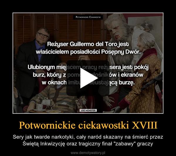 """Potwornickie ciekawostki XVIII – Sery jak twarde narkotyki, cały naród skazany na śmierć przez Świętą Inkwizycję oraz tragiczny finał """"zabawy"""" graczy"""