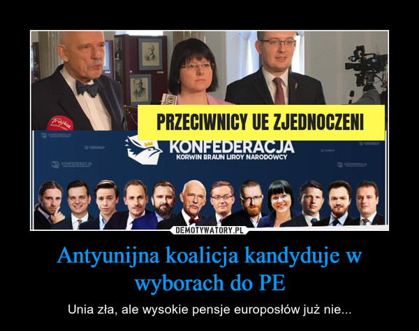 Antyunijna koalicja kandyduje w wyborach do PE – Unia zła, ale wysokie pensje europosłów już nie...