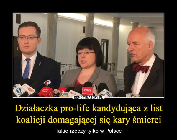 Działaczka pro-life kandydująca z list koalicji domagającej się kary śmierci – Takie rzeczy tylko w Polsce