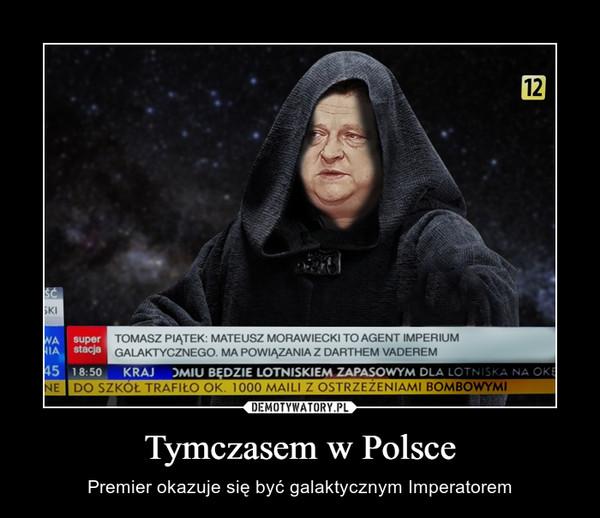Tymczasem w Polsce – Premier okazuje się być galaktycznym Imperatorem