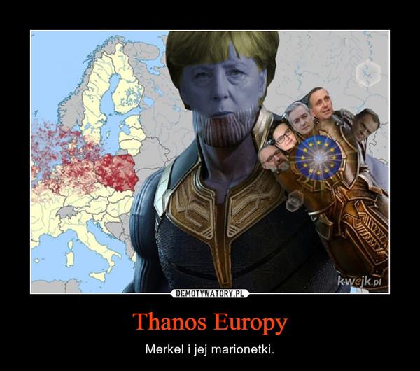 Thanos Europy – Merkel i jej marionetki.