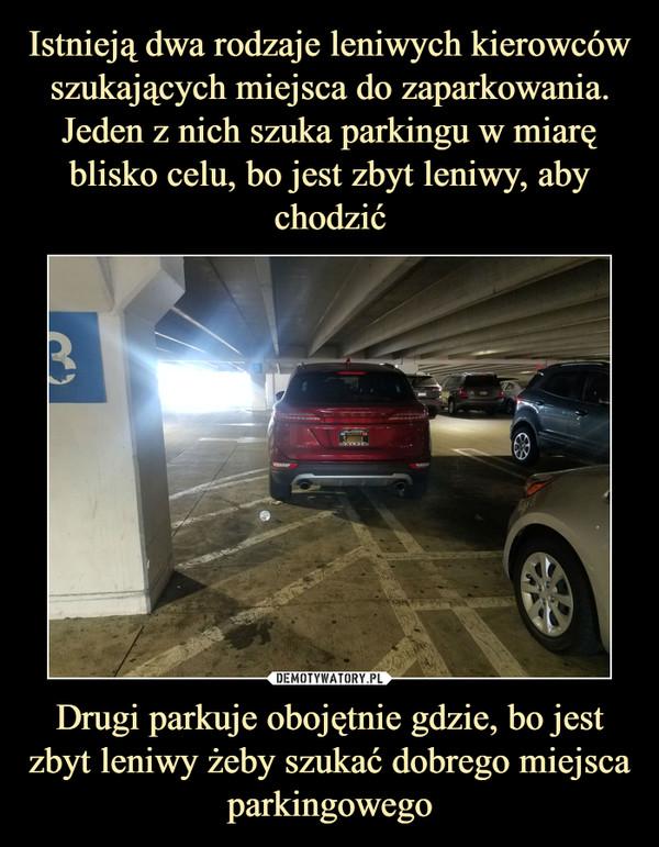 Drugi parkuje obojętnie gdzie, bo jest zbyt leniwy żeby szukać dobrego miejsca parkingowego –