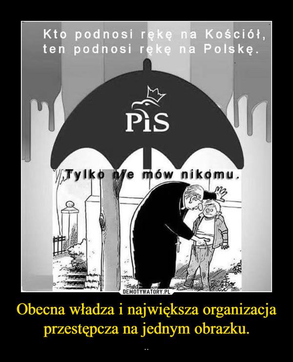 Obecna władza i największa organizacja przestępcza na jednym obrazku. – ..