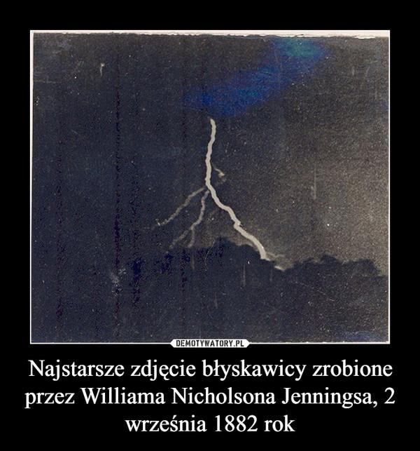 Najstarsze zdjęcie błyskawicy zrobione przez Williama Nicholsona Jenningsa, 2 września 1882 rok –
