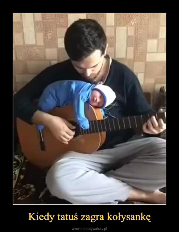 Kiedy tatuś zagra kołysankę –