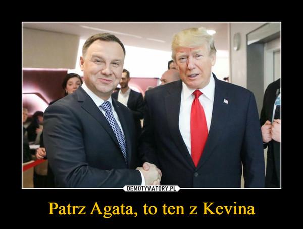 Patrz Agata, to ten z Kevina –