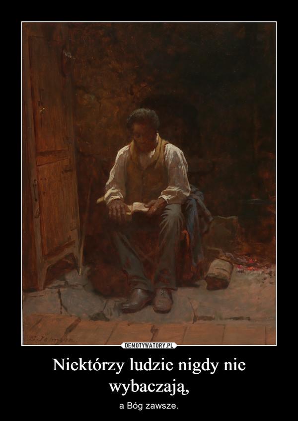 Niektórzy ludzie nigdy nie wybaczają, – a Bóg zawsze.