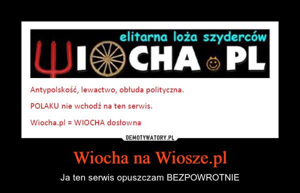 Wiocha na Wiosze.pl – Ja ten serwis opuszczam BEZPOWROTNIE
