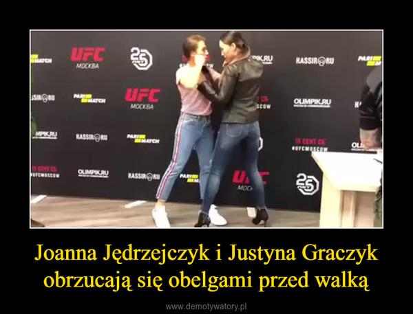 Joanna Jędrzejczyk i Justyna Graczyk obrzucają się obelgami przed walką –