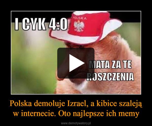 Polska demoluje Izrael, a kibice szaleją w internecie. Oto najlepsze ich memy –