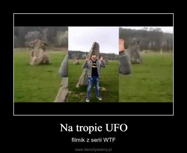 Na tropie UFO – filmik z serii WTF
