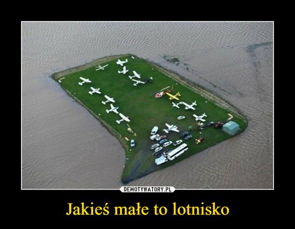 Jakieś małe to lotnisko –