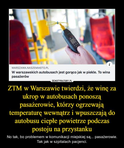 ZTM w Warszawie twierdzi, że winę za ukrop w autobusach ponoszą pasażerowie, którzy ogrzewają temperaturę wewnątrz i wpuszczają do autobusu ciepłe powietrze podczas postoju na przystanku
